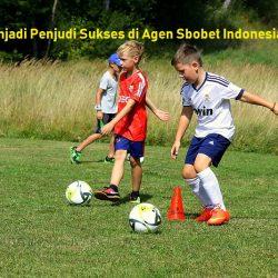 Cara Menjadi Penjudi Sukses di Agen Sbobet Indonesia